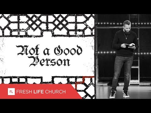 Not A Good Person  Creed  Pastor Levi Lusko