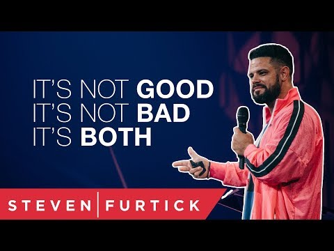 It's Not Good, It's Not Bad. It's Both  Pastor Steven Furtick