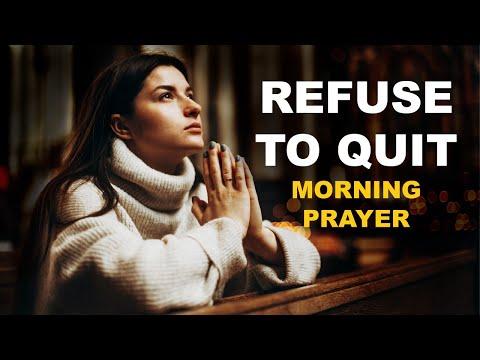 REFUSE TO QUIT - LUKE 18 - MORNING PRAYER