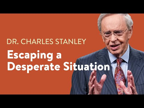 Escaping a Desperate Situation  Dr. Charles Stanley