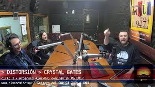 CRYSTAL GATES en Distorsión - 06.09.2019 - #147-45