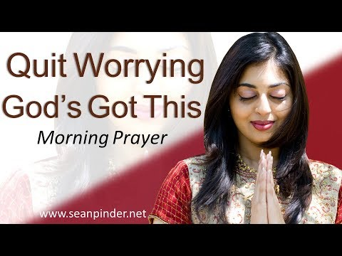 PHILIPPIANS 4 - QUIT WORRYING, GOD'S GOT THIS - MORNING PRAYER (video)