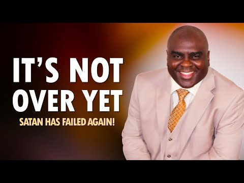 It's NOT OVER Yet, SATAN Has FAILED Again - Re-broadcast