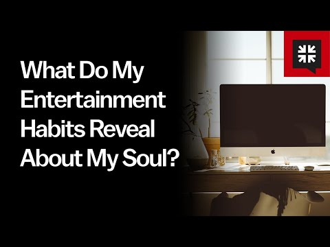 What Do My Entertainment Habits Reveal About My Soul? // Ask Pastor John