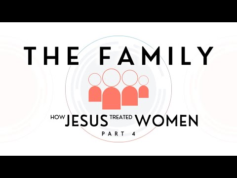 The Family: How Jesus Treated Women - Part 4 - Ask Pastor Tim