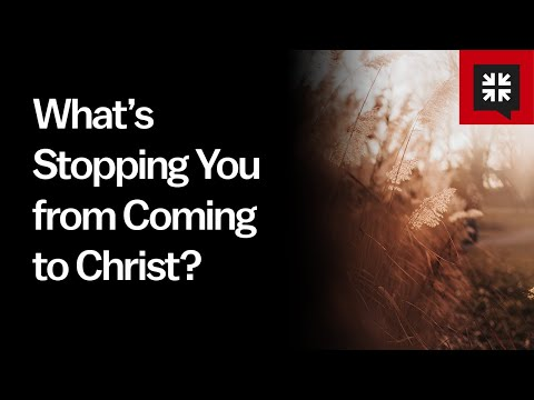 Whats Stopping You from Coming to Christ? // Ask Pastor John