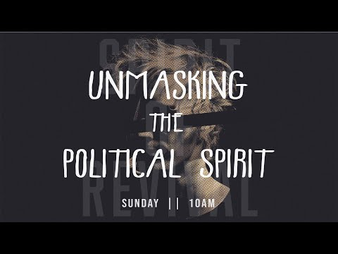 Unmasking the Political Spirit  Sunday Oct 18th @ 10am