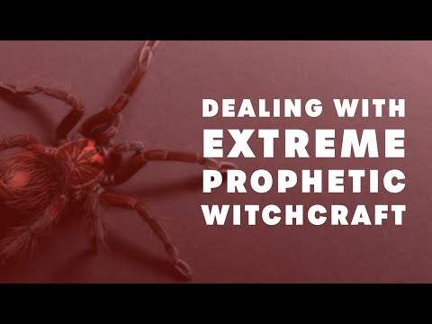 Dealing With Extreme Prophetic Witchcraft