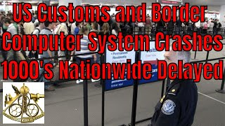 Breaking News! US Customs and Border Security Computer System Crashes Thousands Of Travelers Delayed
