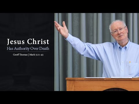 Jesus Christ Has Authority Over Death - Geoff Thomas
