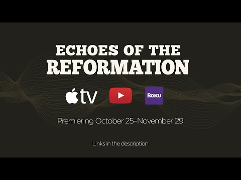 Echoes of the Reformation Trailer