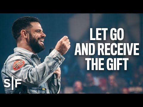 Let Go And Receive The Gift  Steven Furtick