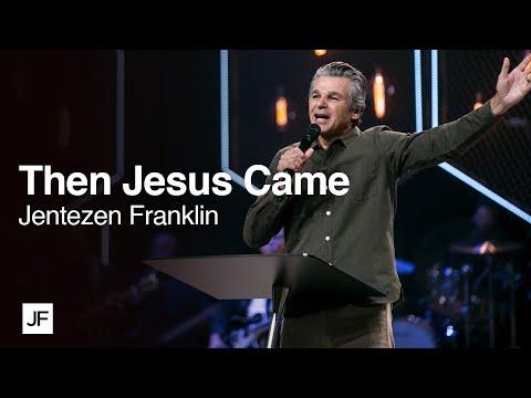 Then Jesus Came  Jentezen Franklin
