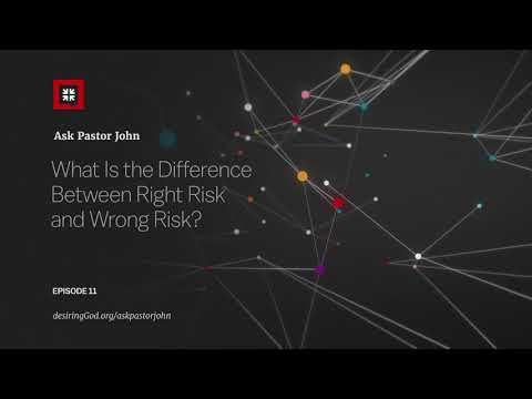 What Is the Difference Between Right Risk and Wrong Risk? // Ask Pastor John