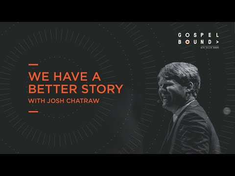 Josh Chatraw  We Have a Better Story  Gospelbound