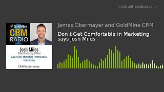 Don't Get Comfortable in Marketing says Josh Miles