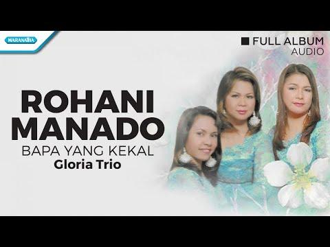 Rohani Manado (Bapa Yang Kekal) - Gloria Trio (Full Album Audio)