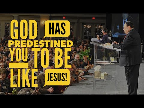 GOD HAS PREDESTINED YOU TO BE LIKE JESUS!