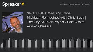 Michigan Reimagined with Chris Buck | The City Saunter Project - Part 2- with Ariniko O'Meara