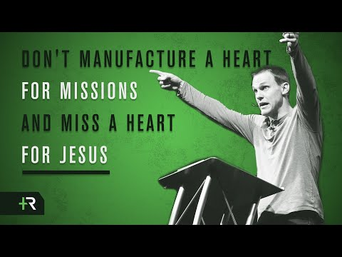 Don't Manufacture a Heart for Missions and Miss a Heart for Jesus