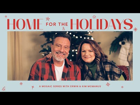 Home For The Holidays Week 2  Pastors Erwin + Kim McManus - Mosaic