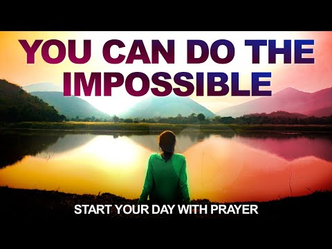 You Can Do the IMPOSSIBLE - Morning Prayer