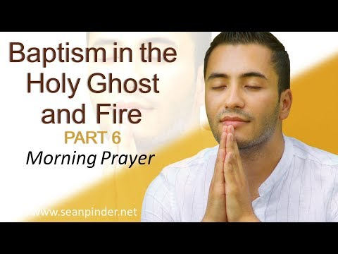BAPTISM IN THE HOLY GHOST AND FIRE PART 6 - MORNING PRAYER (video)