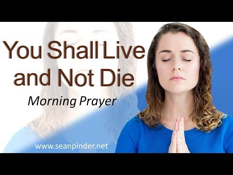 YOU SHALL LIVE AND NOT DIE - JOHN 4 - MORNING PRAYER  PASTOR SEAN PINDER (video)