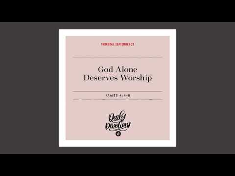 God Alone Deserves Worship  Daily Devotional