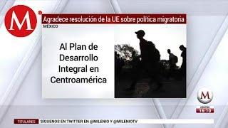 México agradece resolución de la UE sobre política migratoria