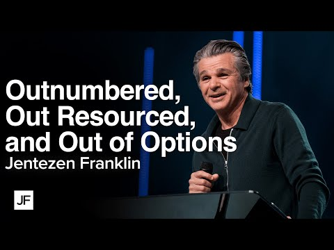 Out Numbered, Out Resourced. and Out of Options  Jentezen Franklin