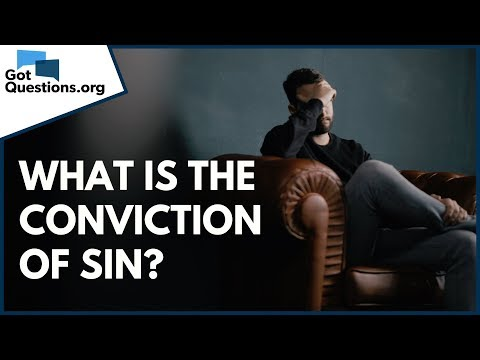What is the Conviction of Sin?  What is Conviction of the Holy Spirit?  GotQuestions.org