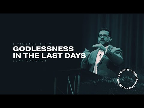 Juan Sanchez  Godlessness in the Last Days  2 Timothy 3:1-9