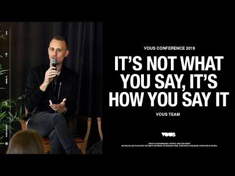 VOUS Team  VOUS Conference: It's Not What You Say, It's How You Say It
