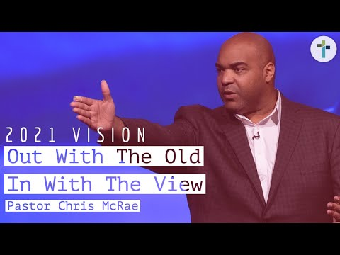 Out With The Old, In With the View  Vision 2021  Pastor Chris McRae  Sojourn Church Carrollton TX
