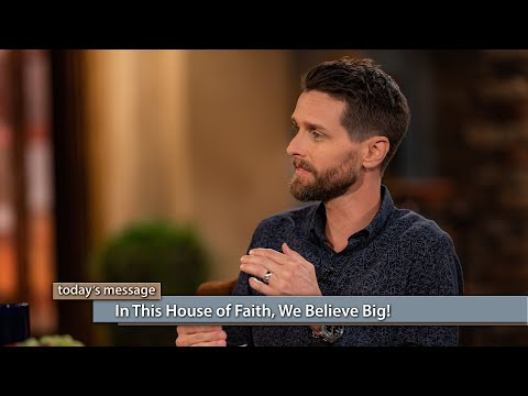 In This House of Faith, We Believe Big!