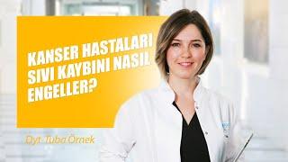 [Video] Kanser hastaları sıvı kaybını nasıl engeller? - Dyt. Tuba Örnek