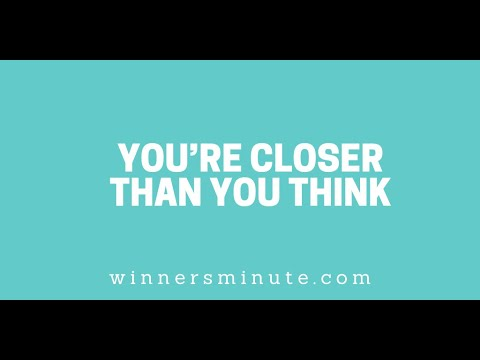 Youre Closer Than You Think // The Winner's Minute With Mac Hammond
