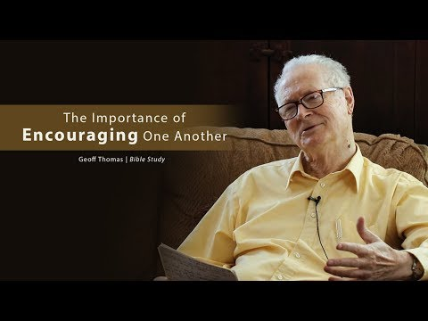 The Importance of Encouraging One Another - Geoff Thomas