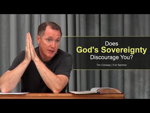 Does God's Sovereignty Discourage You? - Tim Conway