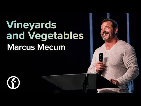 Vineyards and Vegetables  Pastor Marcus Mecum