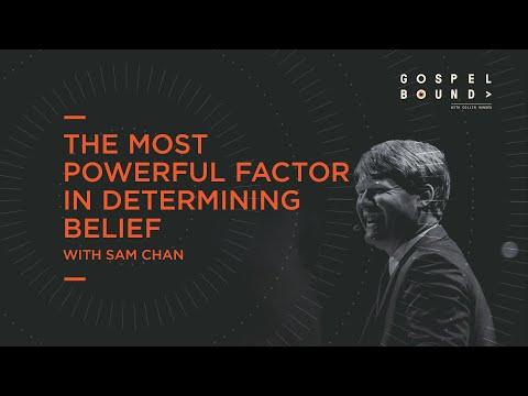 Sam Chan  The Most Powerful Factor in Determining Belief  Gospelbound