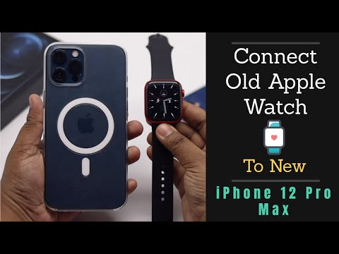 Connect Old Apple Watch to new iPhone 12 Pro Max 2021