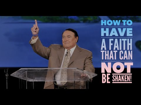 How To Have A Faith That Can Not Be Shaken!