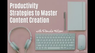 Productivity Strategies to Master Content Creation with Pamela Wilson
