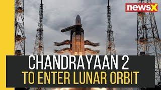 Countdown to Epic Landing: NewsX Updates on Chandrayaan 2 to Enter Lunar Orbit