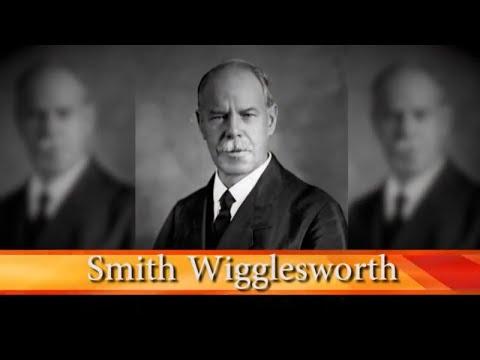 Smith Wigglesworth  Apostle of Faith