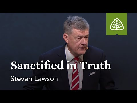 Steven Lawson: Sanctified in Truth