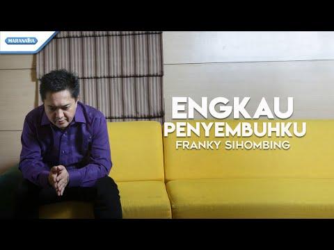 Franky Sihombing - Engkau Penyembuhku