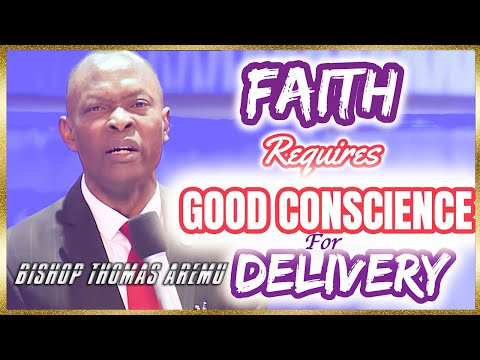 Bishop Thomas Aremu  Faith Requires Good Conscience For Delivery